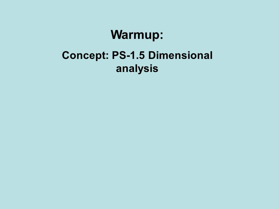 Warmup: Concept: PS-1.5 Dimensional analysis