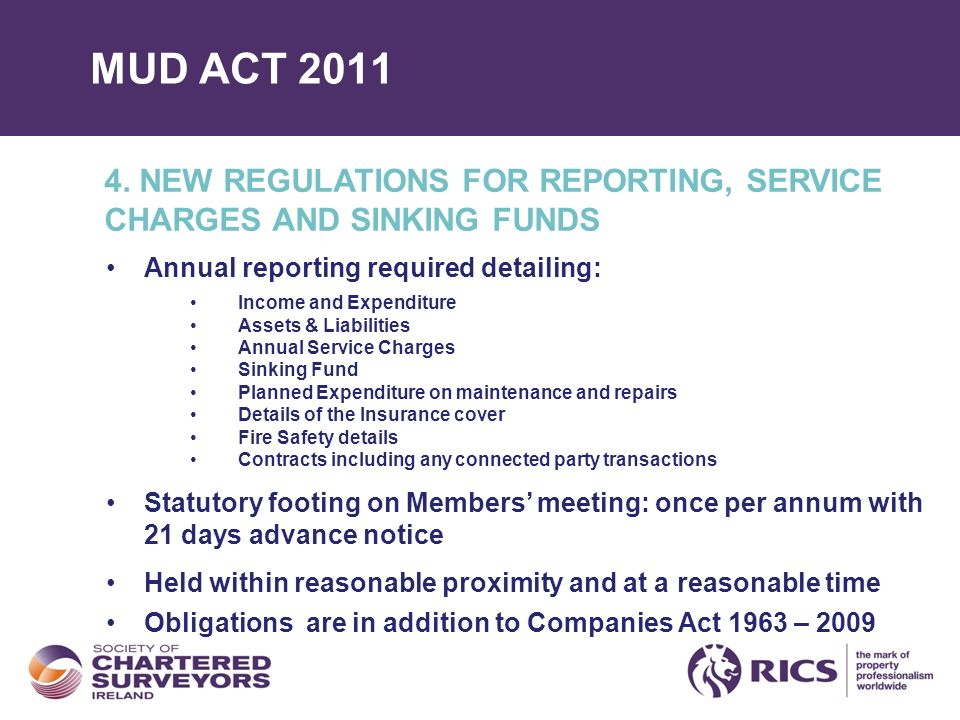 MUD ACT 2011 4. NEW REGULATIONS FOR REPORTING, SERVICE CHARGES AND SINKING FUNDS Annual reporting required detailing: Income and Expenditure Assets &