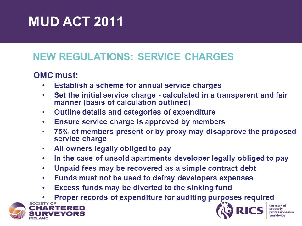 MUD ACT 2011 NEW REGULATIONS: SERVICE CHARGES OMC must: Establish a scheme for annual service charges Set the initial service charge - calculated in a