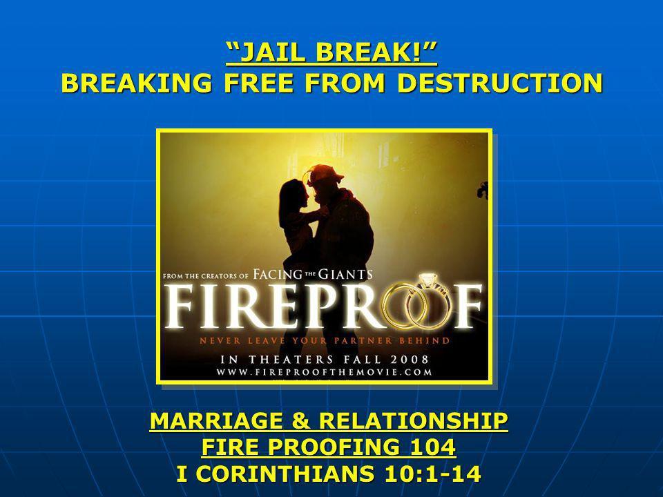 JAIL BREAK! BREAKING FREE FROM DESTRUCTION MARRIAGE & RELATIONSHIP FIRE PROOFING 104 I CORINTHIANS 10:1-14