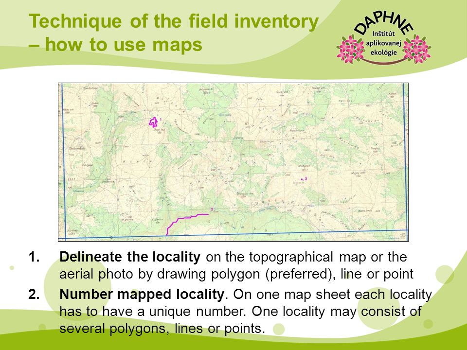 1.Delineate the locality on the topographical map or the aerial photo by drawing polygon (preferred), line or point 2.Number mapped locality. On one m