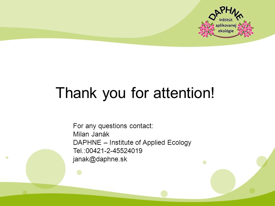 Thank you for attention! For any questions contact: Milan Janák DAPHNE – Institute of Applied Ecology Tel.:00421-2-45524019 janak@daphne.sk