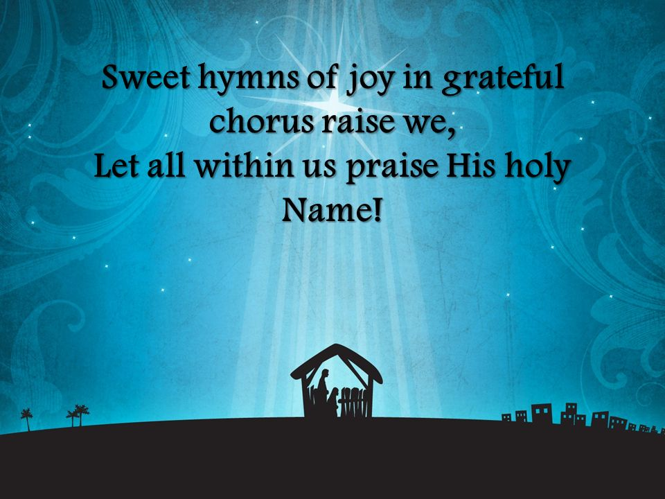 Fall on your knees, O hear the angel voices.O night divine, O night when Christ was born.