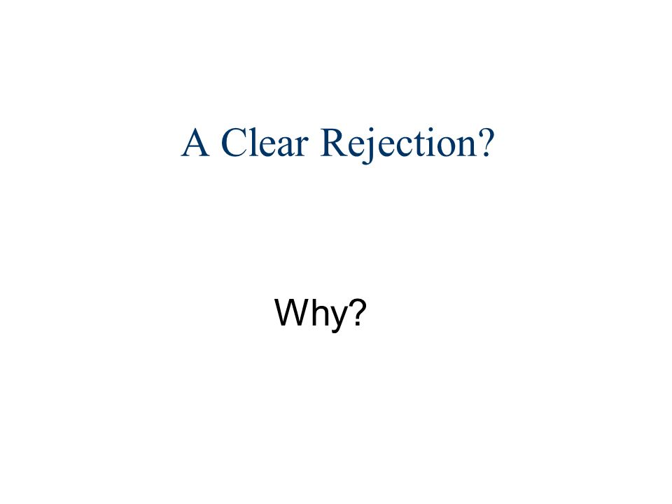A Clear Rejection? Why?