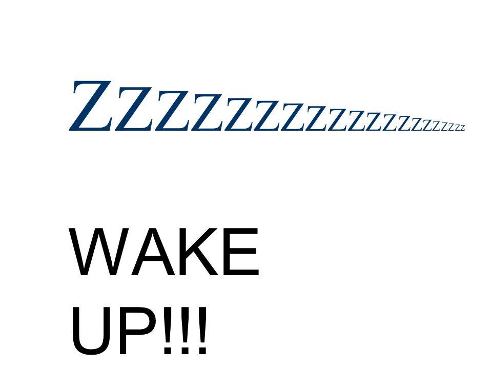 ZZZZZZZZZZZZZZZZZZZZZZZZZZZZZZZZZZZZZZZZ WAKE UP!!!