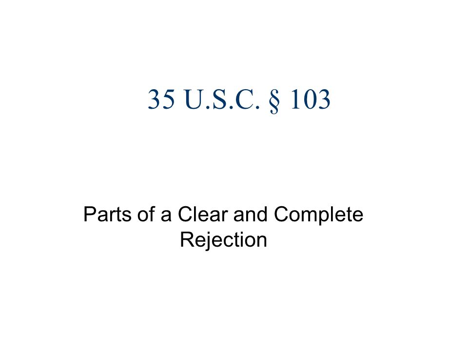 35 U.S.C. § 103 Parts of a Clear and Complete Rejection