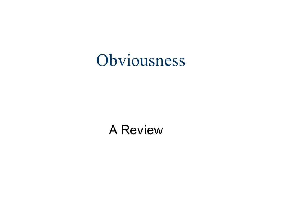 Obviousness A Review