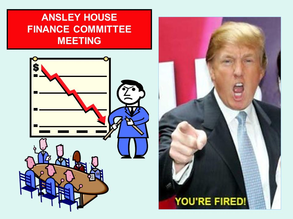 ANSLEY HOUSE FINANCE COMMITTEE MEETING CPC MANAGEMENT MUST ACT QUICKLY!!!