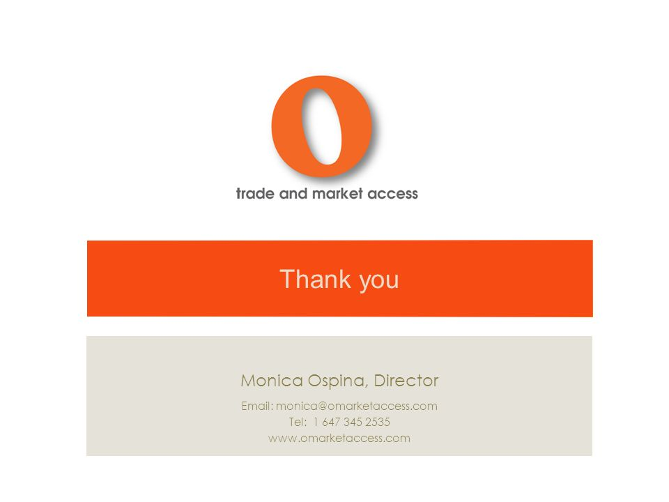 Thank you Monica Ospina, Director Email: monica@omarketaccess.com Tel: 1 647 345 2535 www.omarketaccess.com
