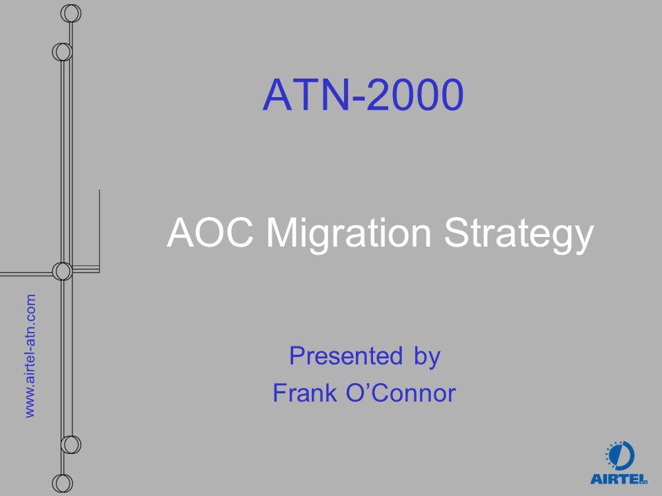 www.airtel-atn.com ATN-2000 AOC Migration Strategy Presented by Frank OConnor