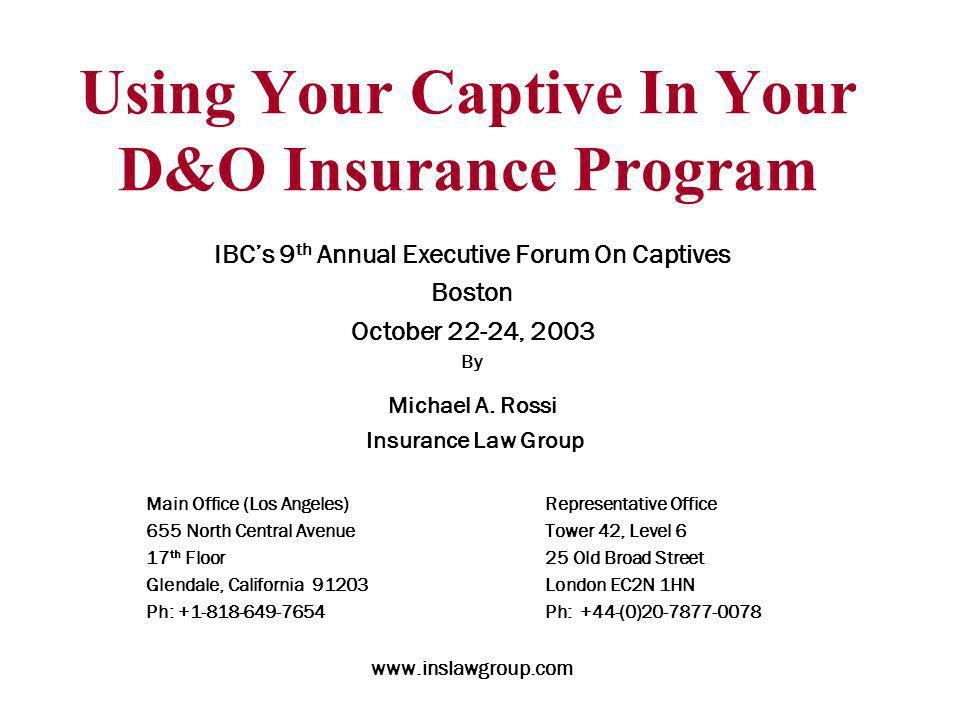 Using Your Captive In Your D&O Insurance Program IBCs 9 th Annual Executive Forum On Captives Boston October 22-24, 2003 By Michael A.