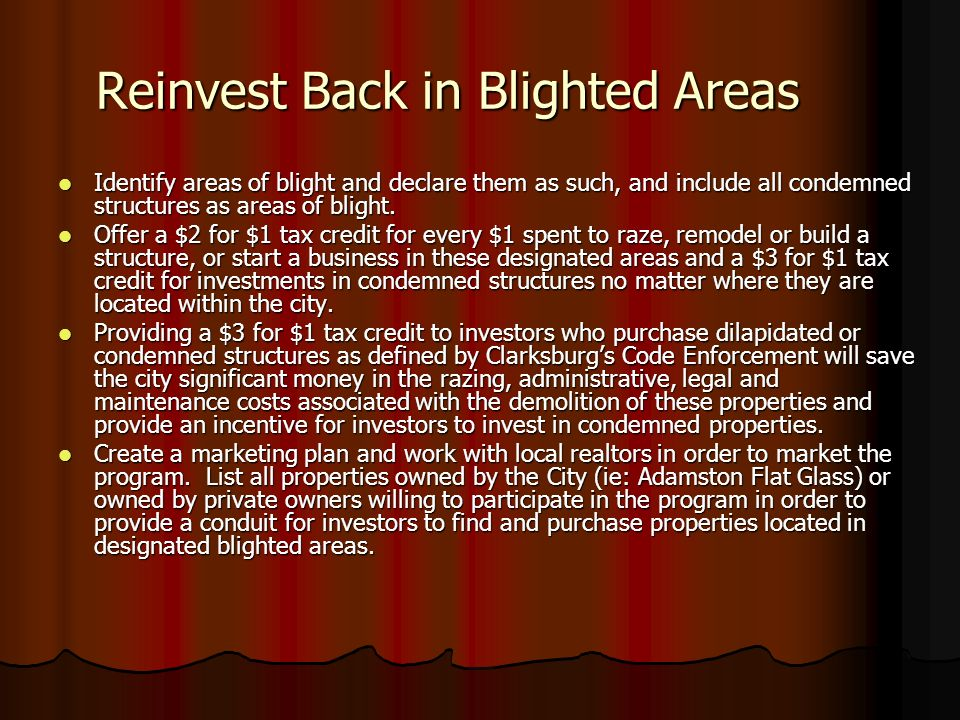 Reinvest Back in Blighted Areas Identify areas of blight and declare them as such, and include all condemned structures as areas of blight.