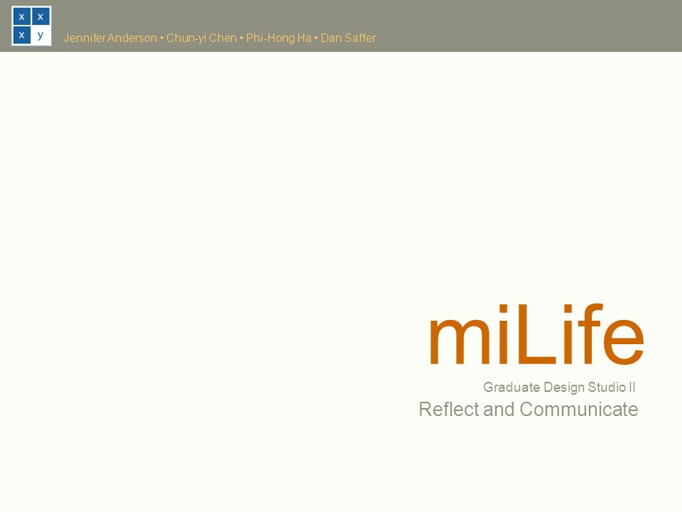miLife Reflect and Communicate Graduate Design Studio II Jennifer Anderson Chun-yi Chen Phi-Hong Ha Dan Saffer