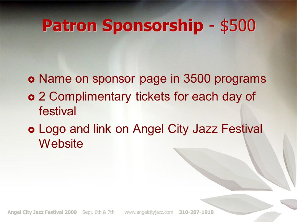 Patron Sponsorship - $500 Name on sponsor page in 3500 programs 2 Complimentary tickets for each day of festival Logo and link on Angel City Jazz Festival Website