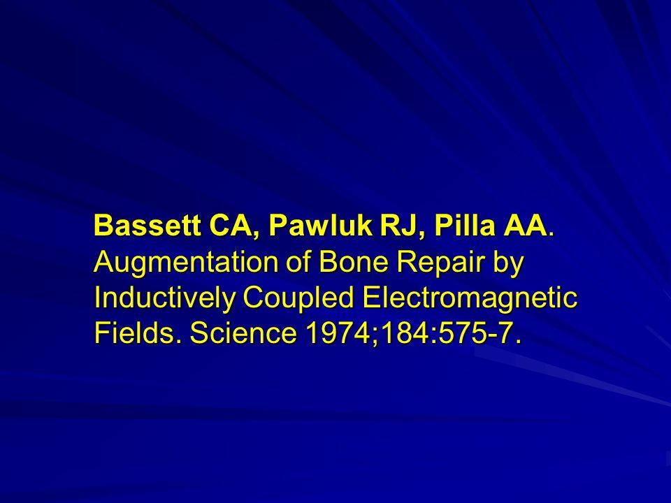 Bassett CA, Pawluk RJ, Pilla AA. Augmentation of Bone Repair by Inductively Coupled Electromagnetic Fields. Science 1974;184:575-7. Bassett CA, Pawluk