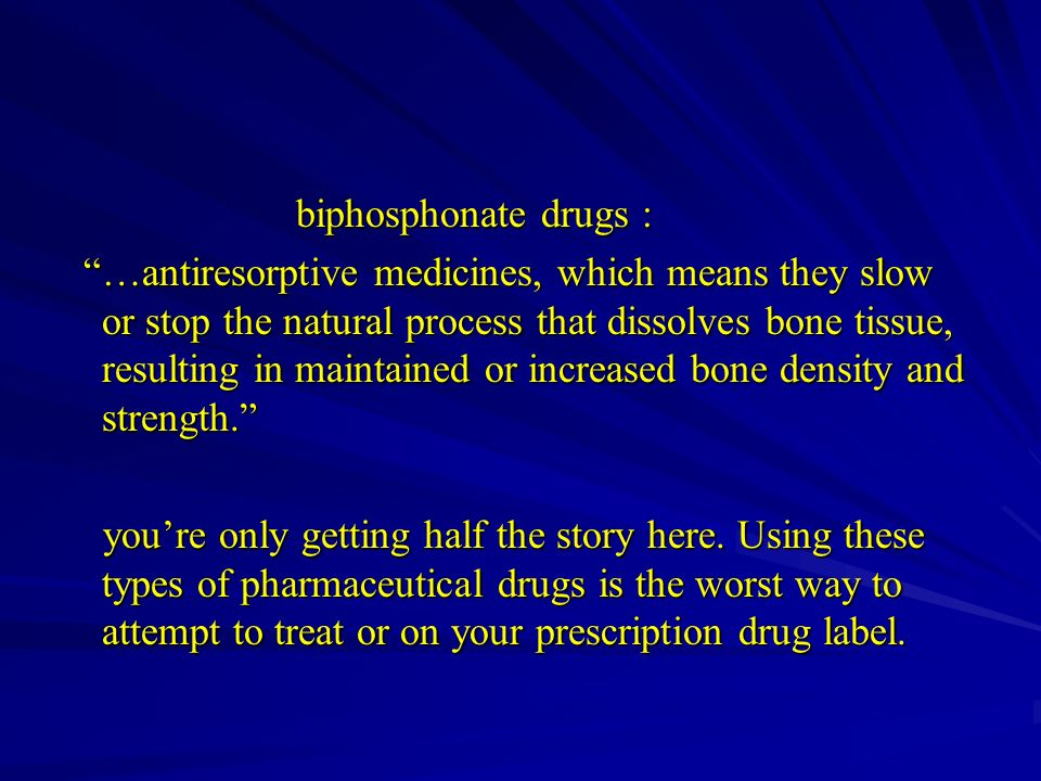 biphosphonate drugs : biphosphonate drugs : …antiresorptive medicines, which means they slow or stop the natural process that dissolves bone tissue, r