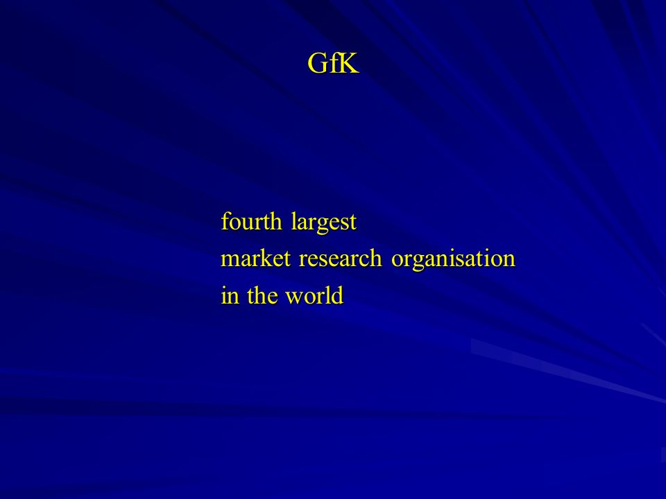 GfK fourth largest fourth largest market research organisation market research organisation in the world in the world