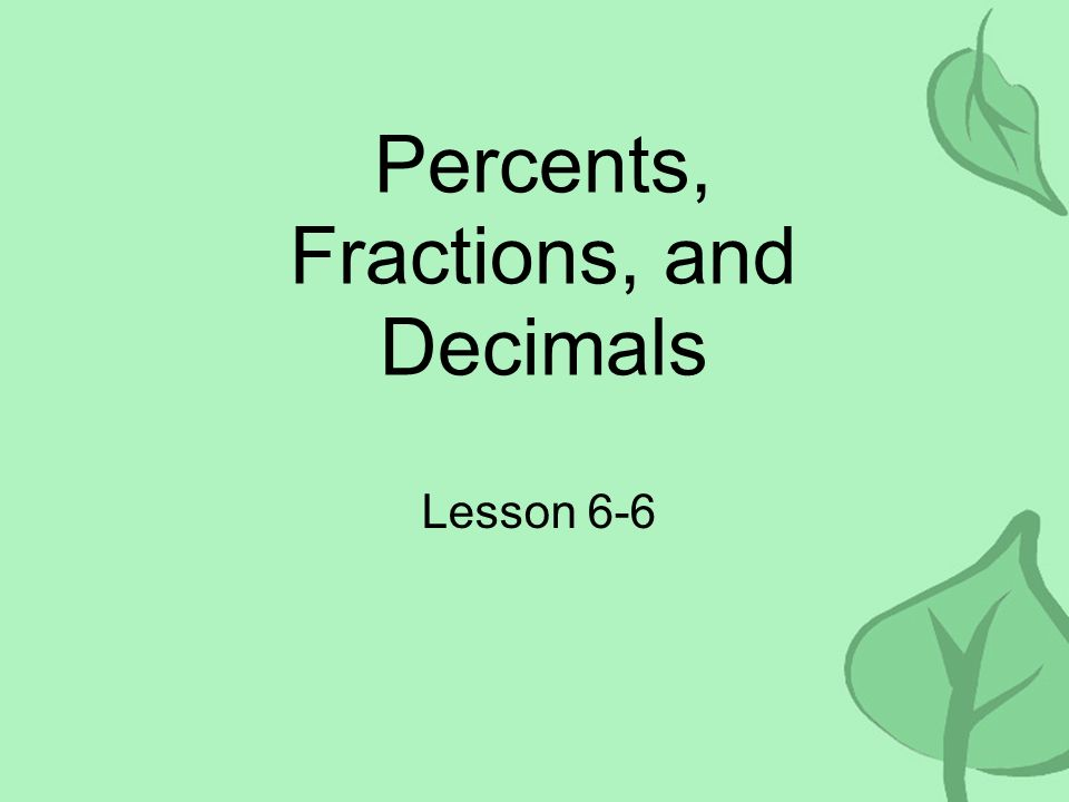 Percents, Fractions, and Decimals Lesson 6-6