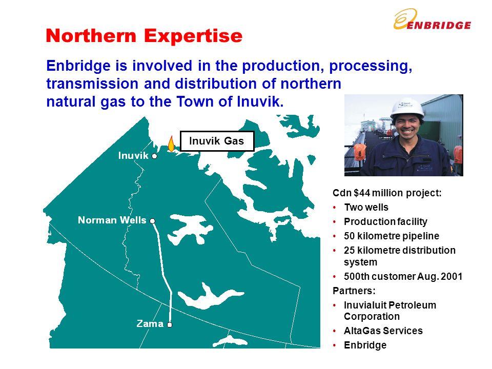 Northern Expertise Cdn $44 million project: Two wells Production facility 50 kilometre pipeline 25 kilometre distribution system 500th customer Aug.