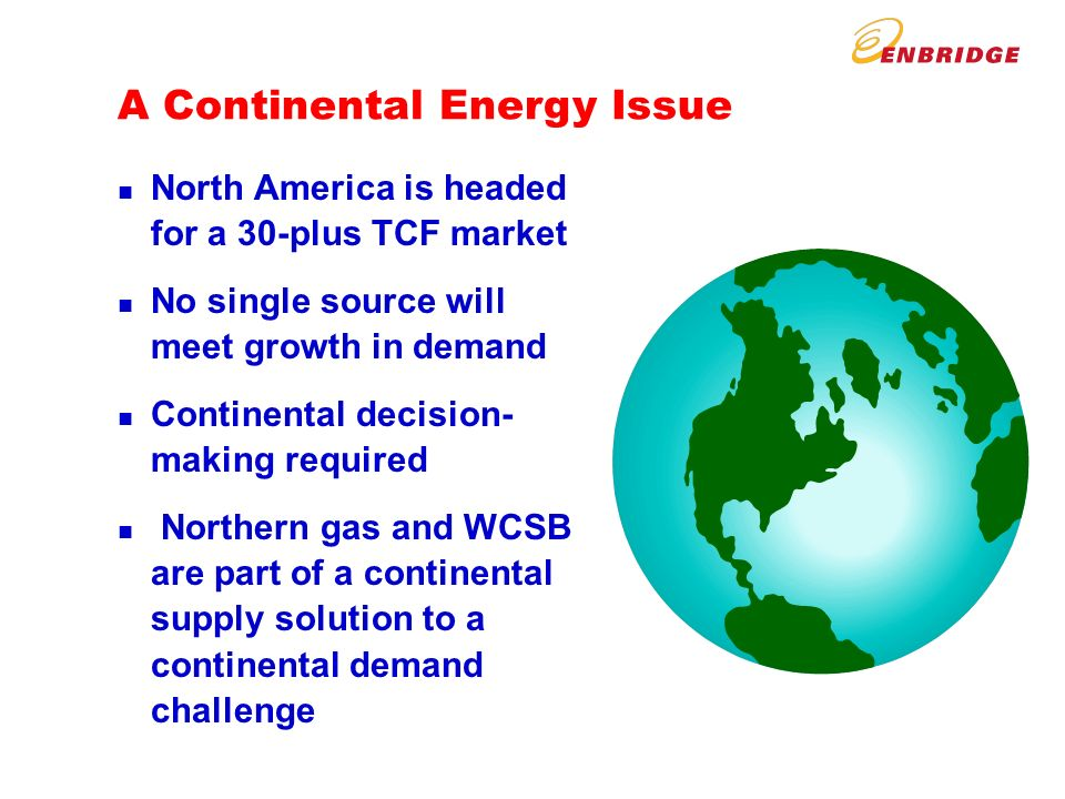 A Continental Energy Issue n North America is headed for a 30-plus TCF market n No single source will meet growth in demand n Continental decision- ma
