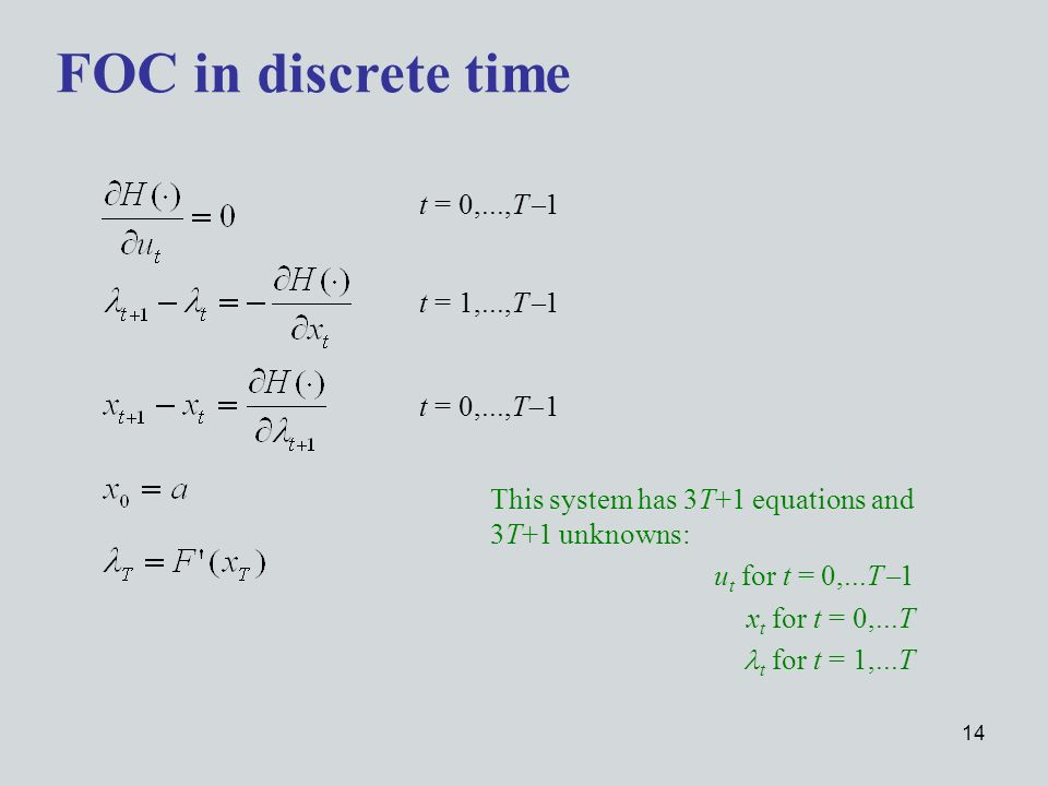 14 FOC in discrete time This system has 3T+1 equations and 3T+1 unknowns: u t for t = 0,...T 1 x t for t = 0,...T t for t = 1,...T t = 0,...,T 1 t = 1