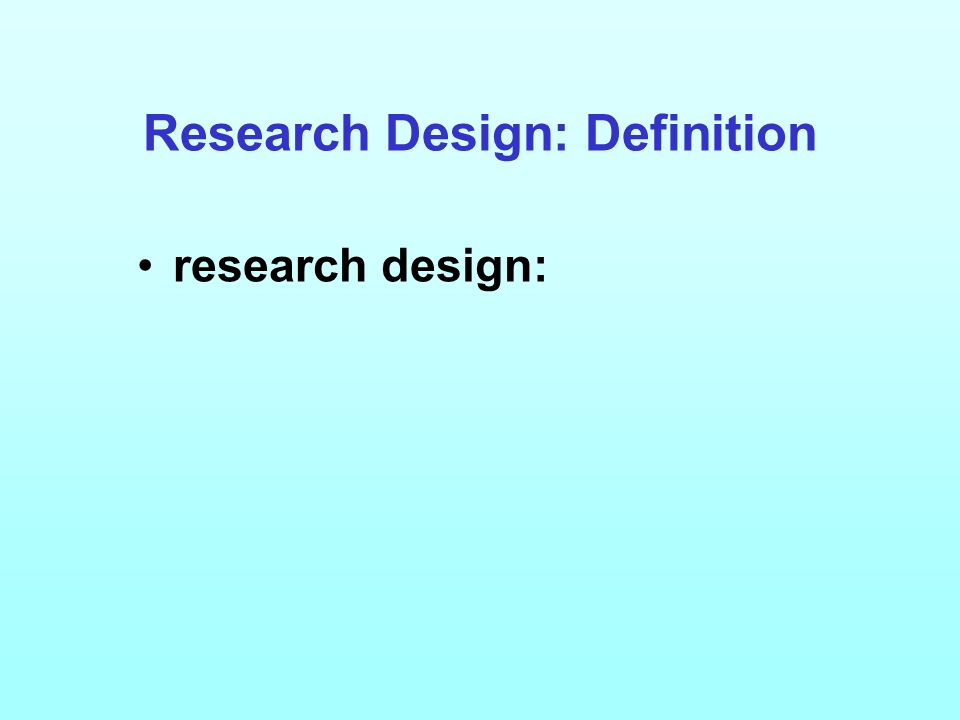 Research Design: Definition research design: