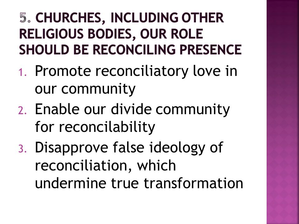 1.Radical commitment to our cause, justice peace and reconciliation 2.