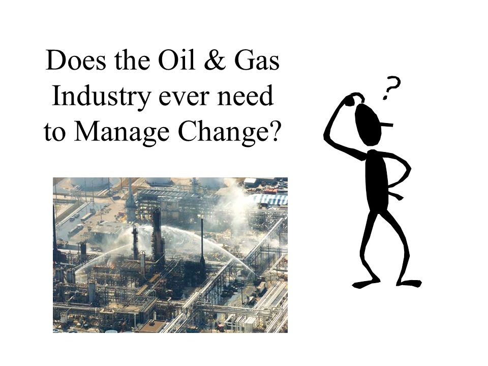 Does the Oil & Gas Industry ever need to Manage Change?