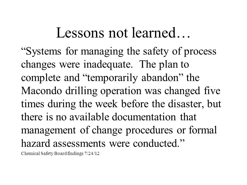 Lessons not learned… Systems for managing the safety of process changes were inadequate.