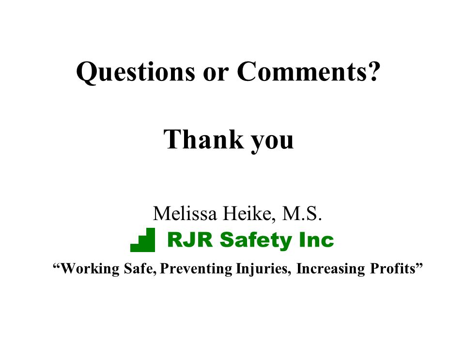 Questions or Comments.Thank you Melissa Heike, M.S.