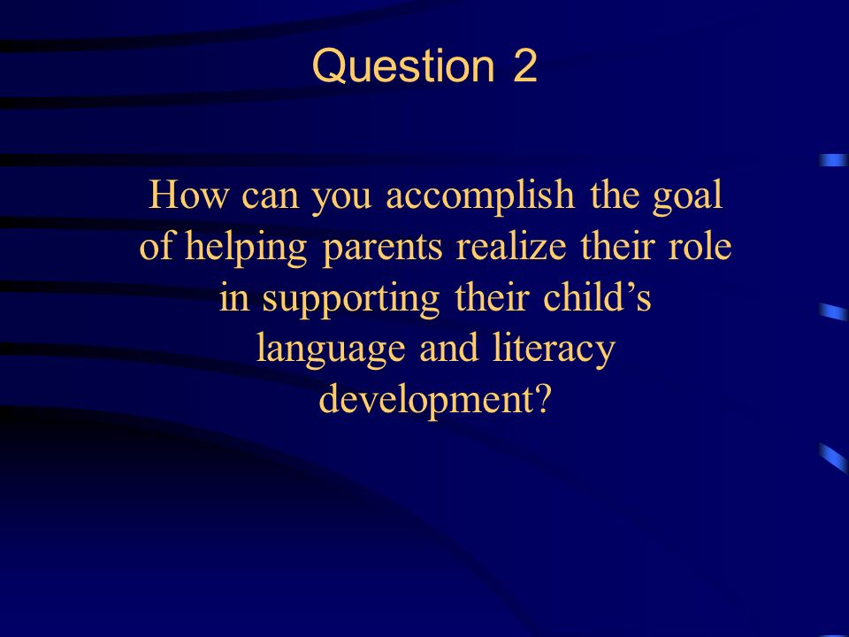 Question 1 What is your greatest accomplishment in moving your parents towards the Even Start Parenting education literacy goals.
