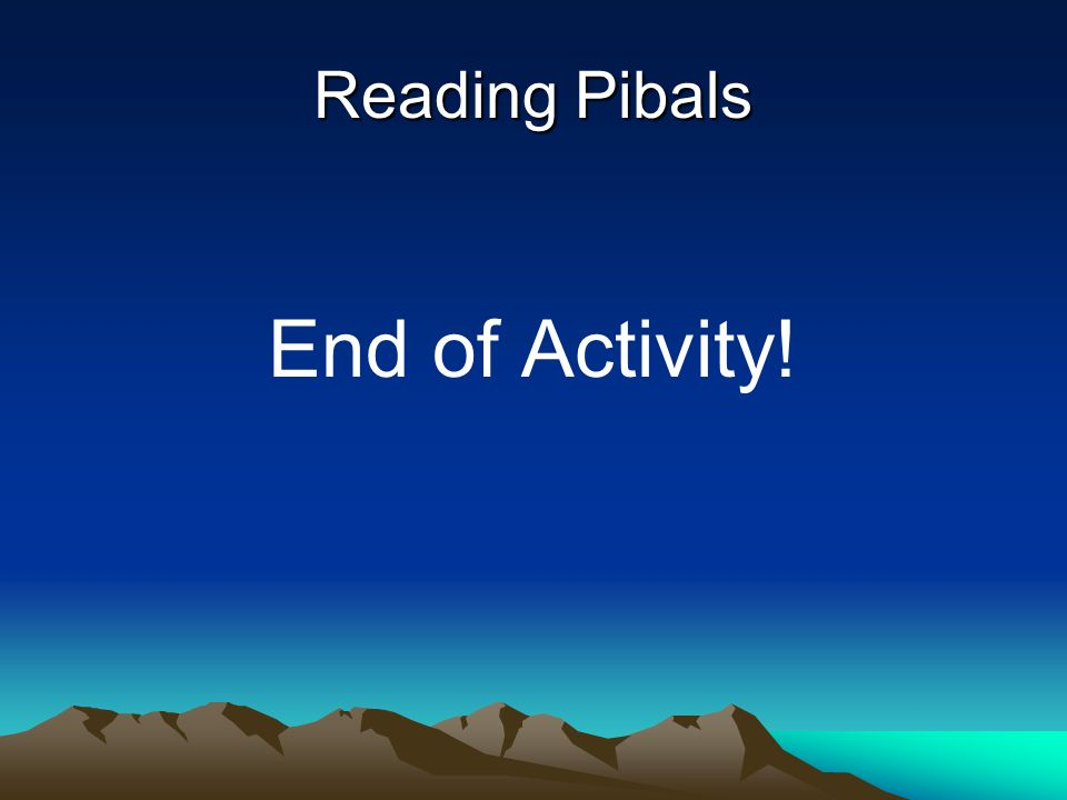 Reading Pibals End of Activity!