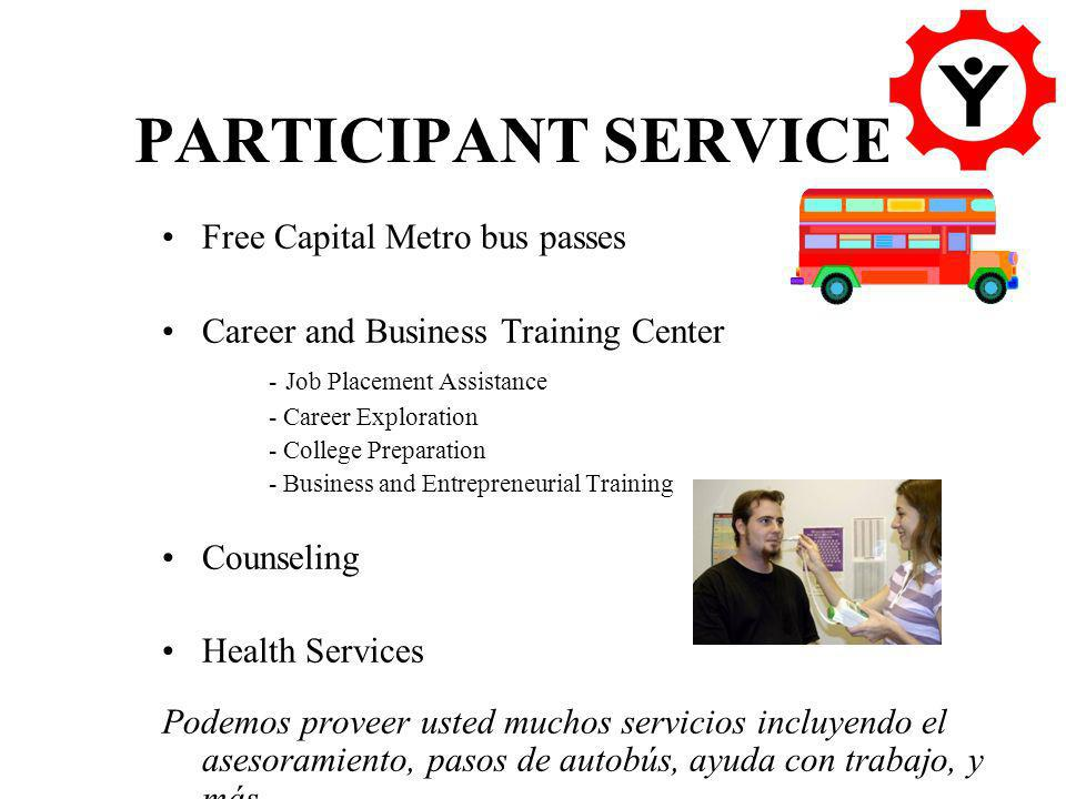 PARTICIPANT SERVICES Free Capital Metro bus passes Career and Business Training Center - Job Placement Assistance - Career Exploration - College Prepa