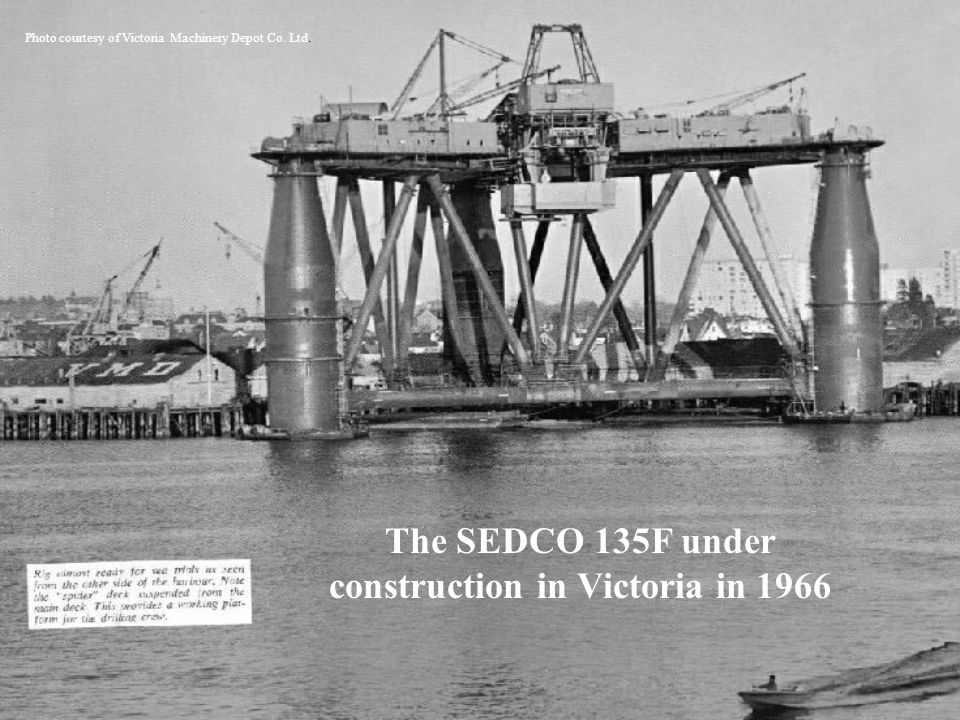 Photo courtesy of Victoria Machinery Depot Co. Ltd. The SEDCO 135F under construction in Victoria in 1966