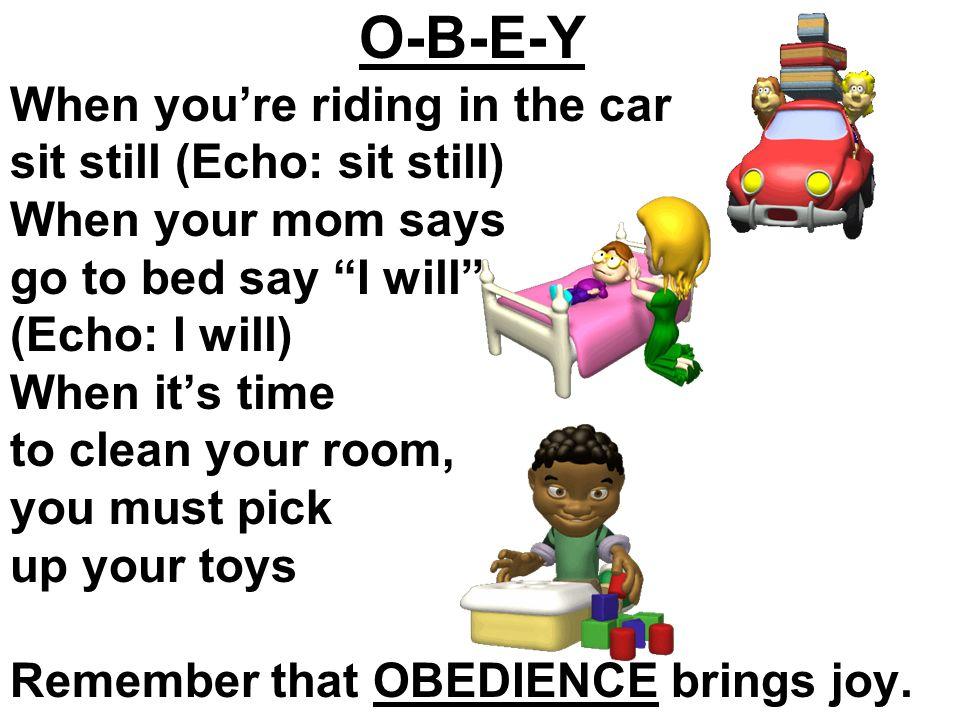 CHORUS: O-B-E-Y obey your mom and dad.O-B-E-Y makes them very glad.