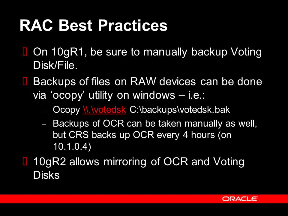RAC Best Practices On 10gR1, be sure to manually backup Voting Disk/File.