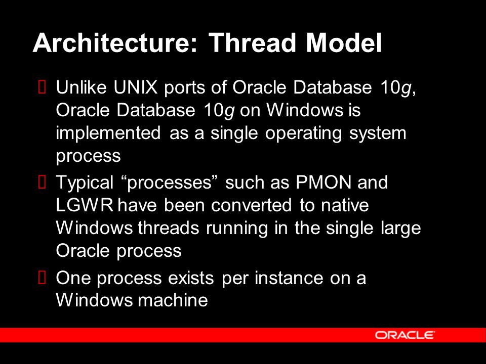 Architecture: Thread Model Oracle process 3GB or 8TB total Code SGA SGA contains db buffers, log buffers shared pool, other memory allocations Each thread consists of PGA, stack, other memory allocations Background and foreground threads