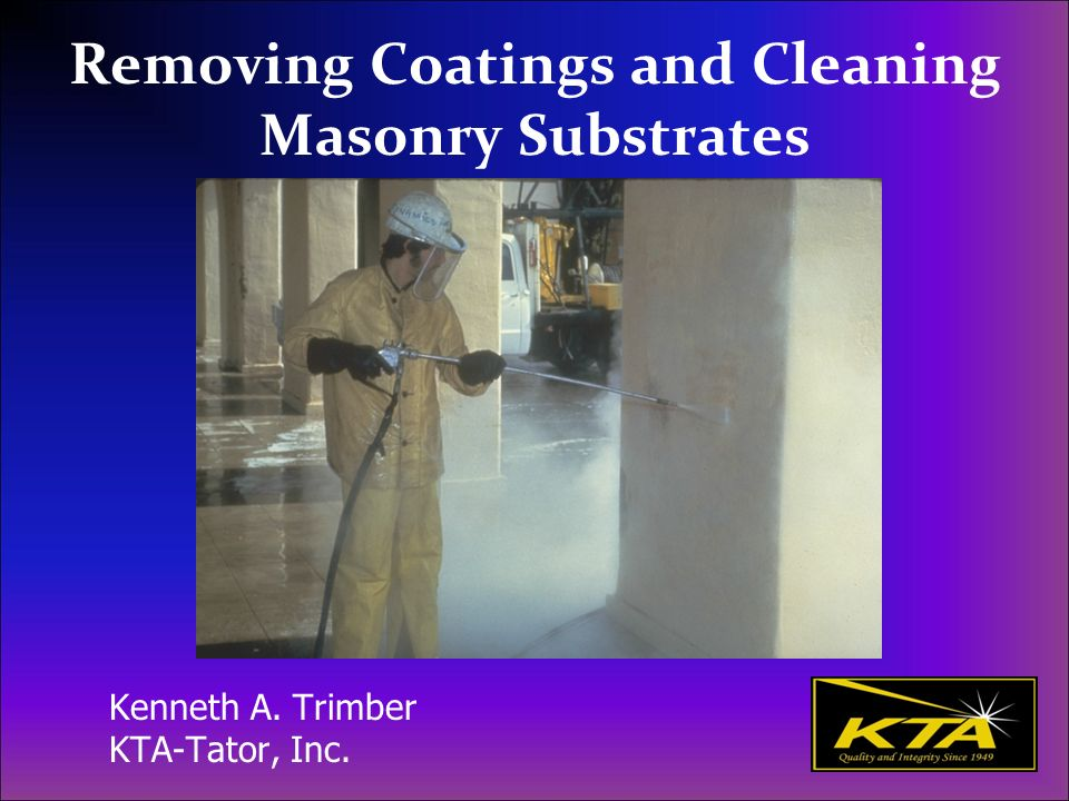 Removing Coatings and Cleaning Masonry Substrates- Webinar Learning Objectives Identify SSPC/NACE, ASTM, and ICRI standards and guidelines applicable to cleaning and the removal of paint from CMU and brick substrates Describe various methods of paint removal and cleaning, including advantages and disadvantages of each