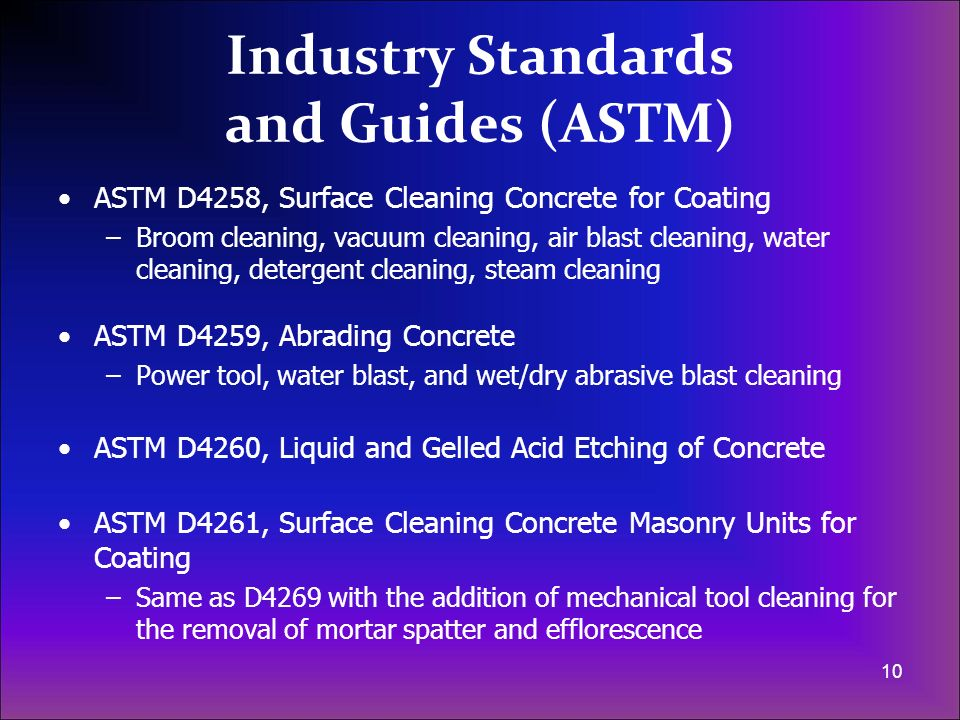 Industry Standards and Guides (ASTM) ASTM D4258, Surface Cleaning Concrete for Coating –Broom cleaning, vacuum cleaning, air blast cleaning, water cle