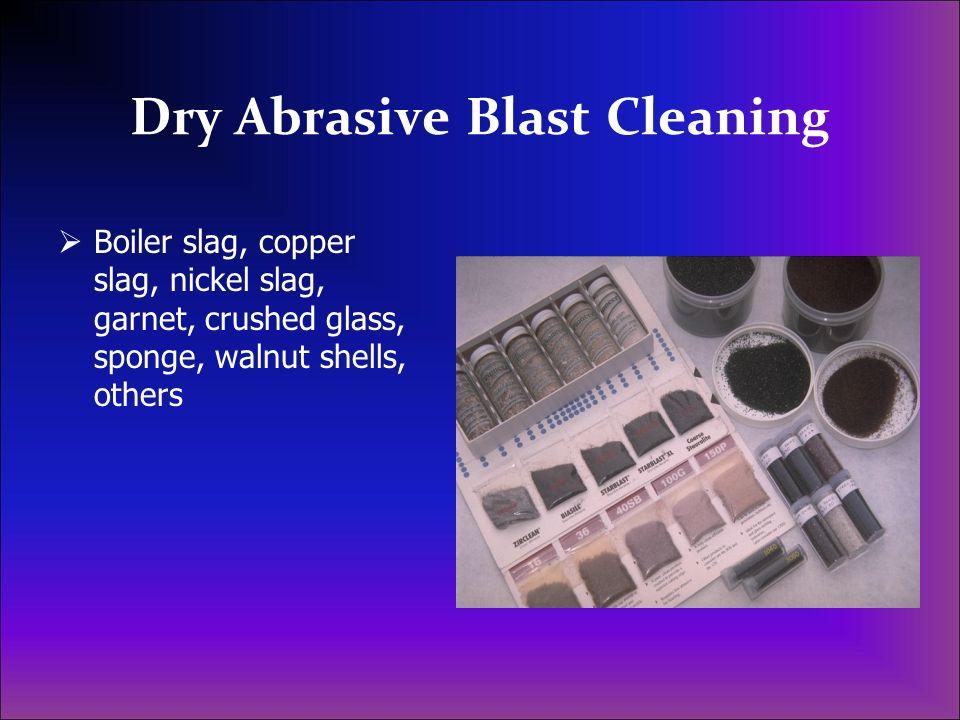 Dry Abrasive Blast Cleaning Boiler slag, copper slag, nickel slag, garnet, crushed glass, sponge, walnut shells, others