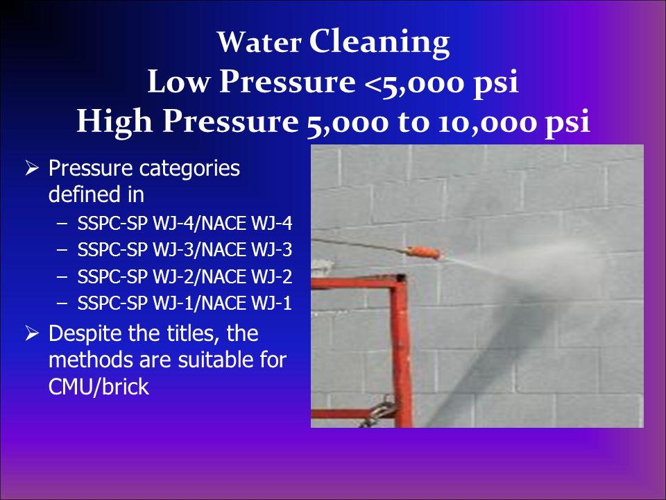 Water Cleaning Low Pressure <5,000 psi High Pressure 5,000 to 10,000 psi Pressure categories defined in –SSPC-SP WJ-4/NACE WJ-4 –SSPC-SP WJ-3/NACE WJ-