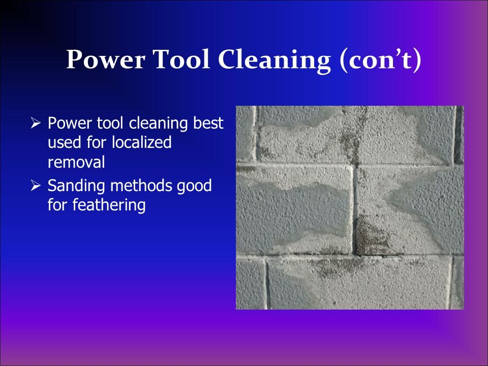Power Tool Cleaning (cont) Power tool cleaning best used for localized removal Sanding methods good for feathering