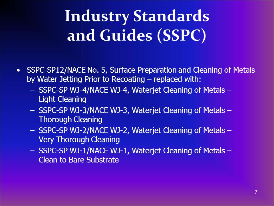 Industry Standards and Guides (SSPC) SSPC-SP12/NACE No. 5, Surface Preparation and Cleaning of Metals by Water Jetting Prior to Recoating – replaced w