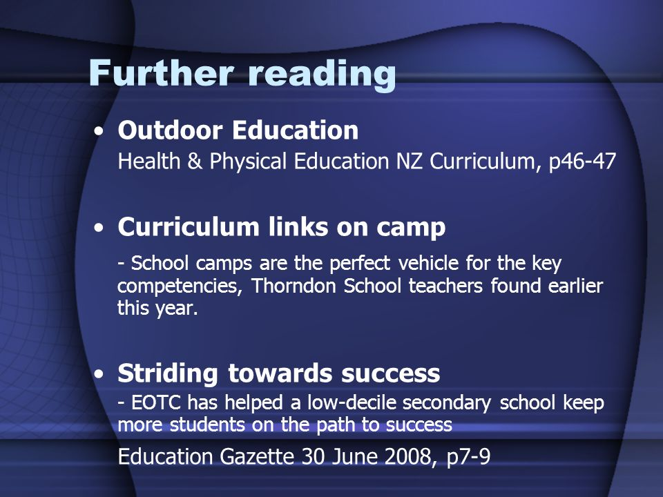 Further reading Outdoor Education Health & Physical Education NZ Curriculum, p46-47 Curriculum links on camp - School camps are the perfect vehicle for the key competencies, Thorndon School teachers found earlier this year.
