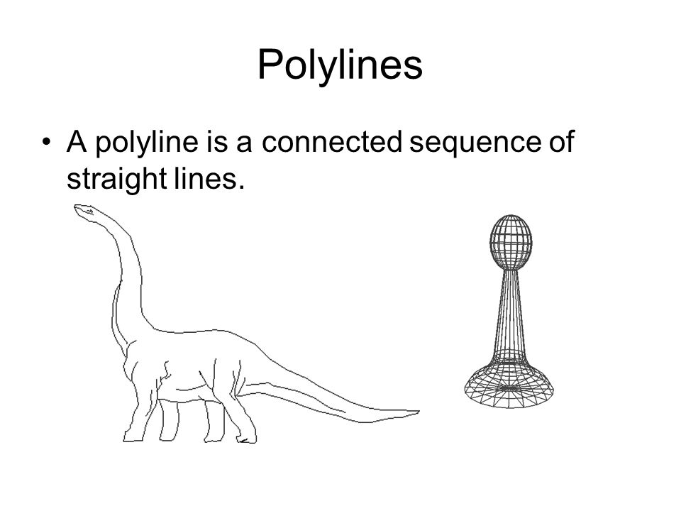 Polylines (2) A polyline can appear to the eye as a smooth curve.