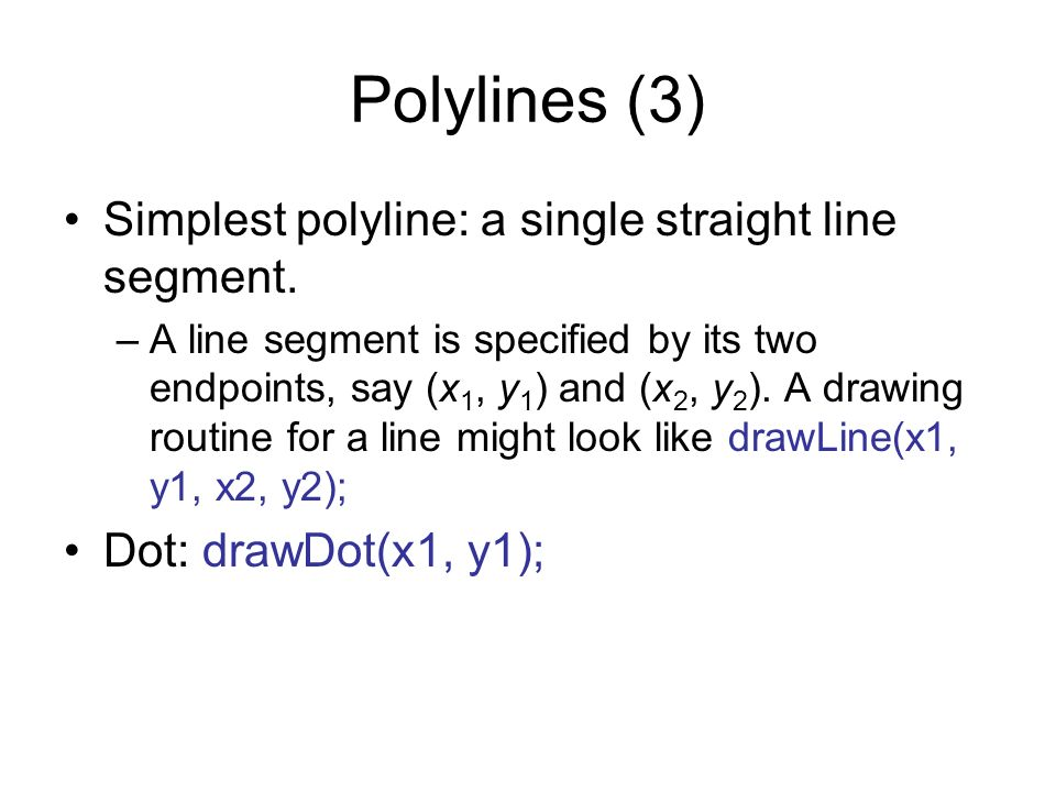 Polylines (4) When there are several lines in a polyline, each one is called an edge, and two adjacent lines meet at a vertex.