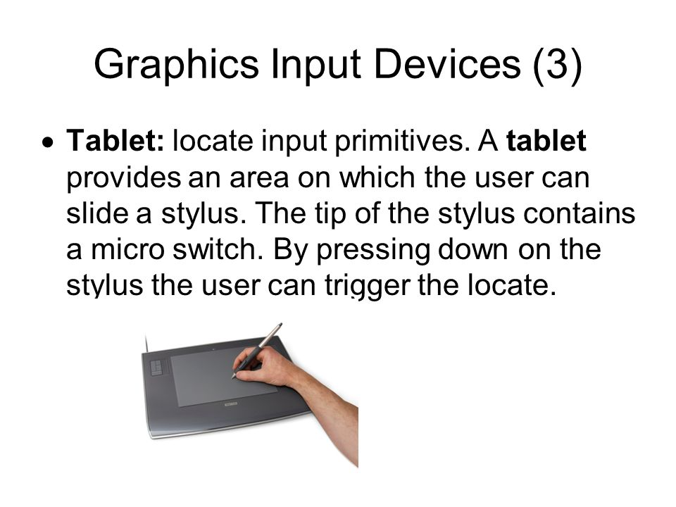 Graphics Input Devices (4) Joystick and Trackball: locate and valuator devices.