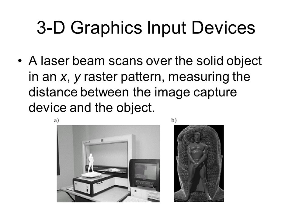 3-D Graphics Input Devices (2) Capturing motion: a device that can track the position of many points on a moving body in real-time, saving the motion for animation or data analysis.