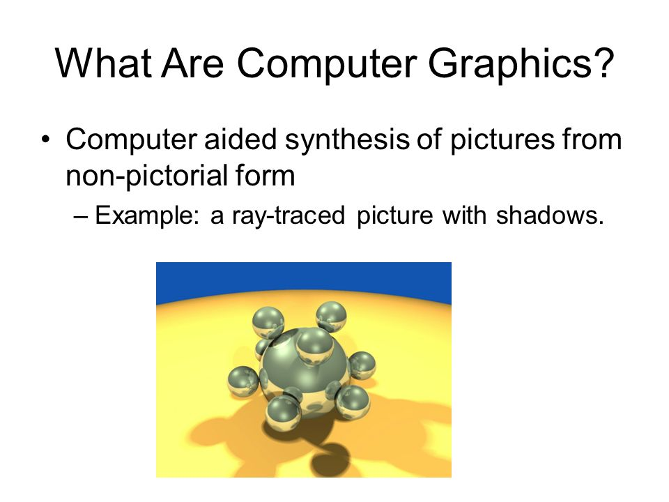 Computer Graphics Tools Tools are both software and hardware.