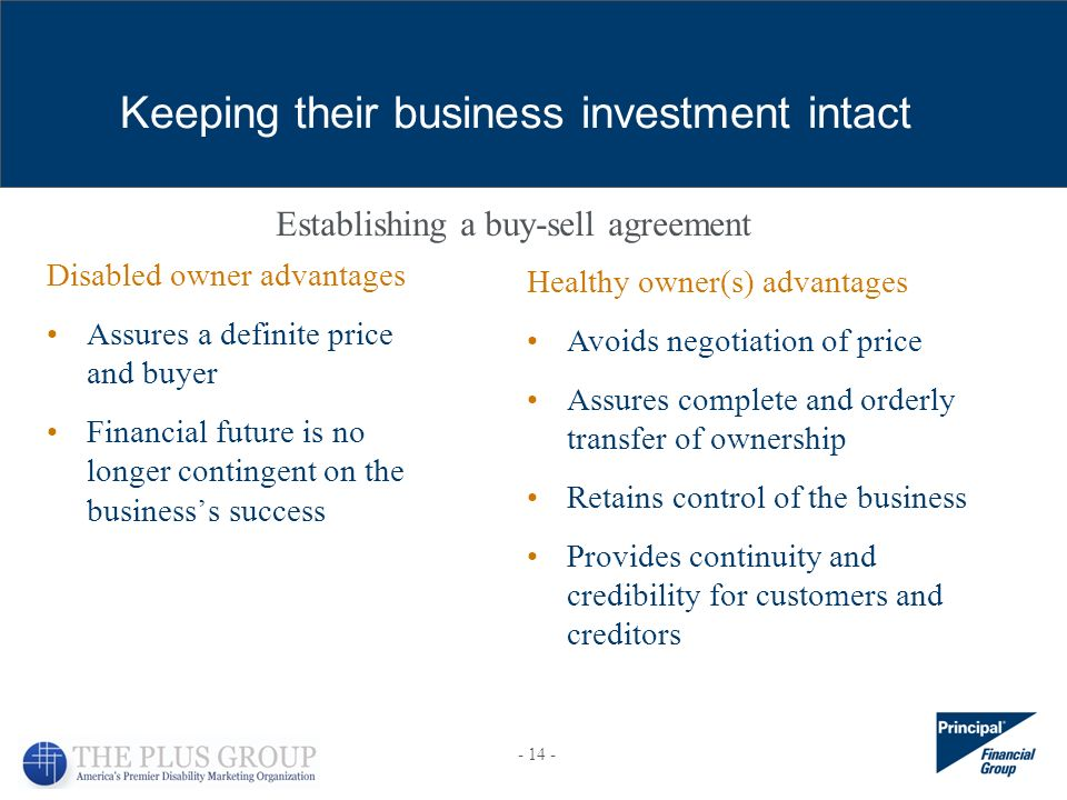 Disabled owner advantages Assures a definite price and buyer Financial future is no longer contingent on the businesss success Keeping their business